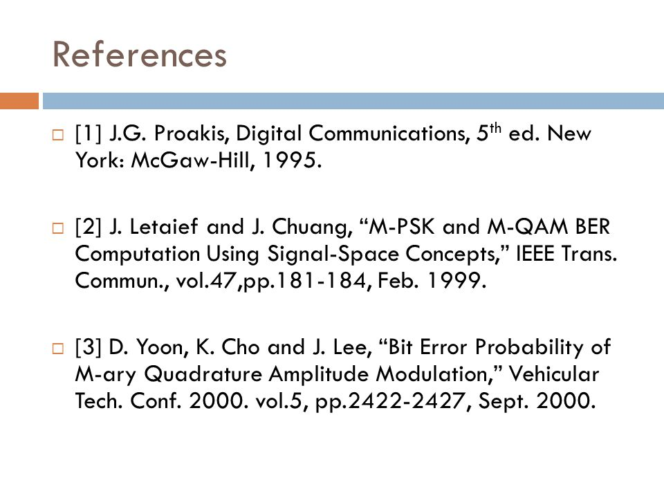 References [1] J.G. Proakis, Digital Communications, 5th ed. New York: McGaw-Hill, 1995.